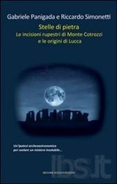 Stelle di pietra - Le incisioni rupestri di Monte Cotrozzi e le origini di Lucca