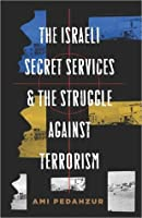 Israeli Secret Services and the Struggle Against Terrorism
