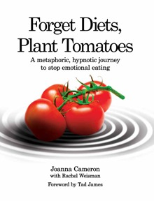 Forget Diets, Plant Tomatoes: A Metaphoric, Hypnotic Journey to Stop Emotional Eating