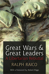 Great Wars And Great Leaders: A Libertarian Rebuttal