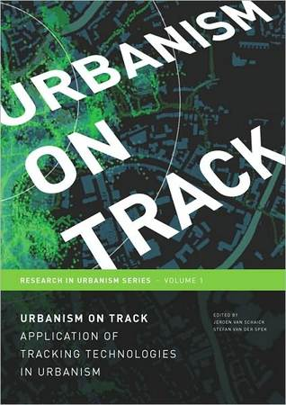 Urbanism on Track: Application of Tracking Technologies in Urbanism - Volume 1 Research in Urbanism Series