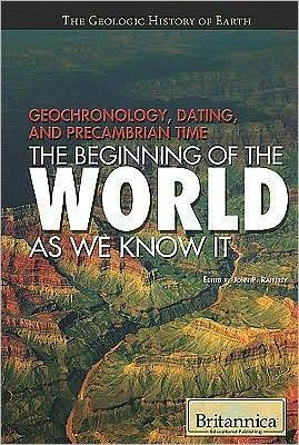 Geochronology, dating, and precambrian time the beginning of the world as we know it