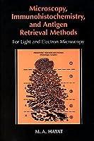 Microscopy, Immunohistochemistry, and Antigen Retreival Methods. for Light and Electron Microscopy