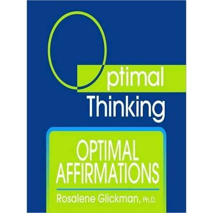 Optimal Affirmations: With Optimal Thinking by Rosalene Glickman