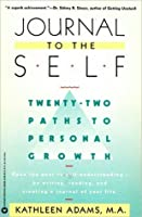 Journal to the Self: Twenty-Two Paths to Personal Growth - Open the Door to Self-Understanding bu Writing, Reading, and Creating a Journal of Your Life