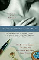 An Arrow Through the Heart: One Woman's Story of Life, Love, and Surviving a N