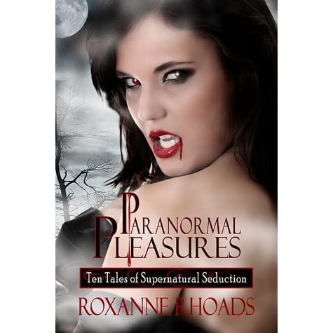 Paranormal pleasures ten tales of supernatural seduction by paranormal pleasures ten tales of supernatural seduction by roxanne rhoads fandeluxe Ebook collections