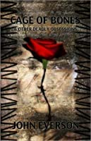 Cage Of Bones & Other Deadly Obsessions