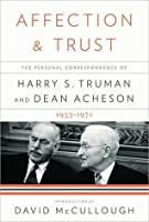 Affection and Trust: The Personal Correspondence of Harry S. Truman & Dean Acheson 1953-71