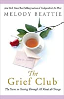 The Grief Club: The Secret to Getting Through All Kinds of Change