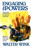 Engaging the Powers: Discernment and Resistance in a World of Domination (Powers, #3)