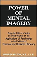 Power of Mental Imagery: Applications of Psychology to the Problems of Personal and Business Efficiency