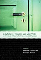 In Whatever Houses We May Visit: Poems That Have Inspired Physicians