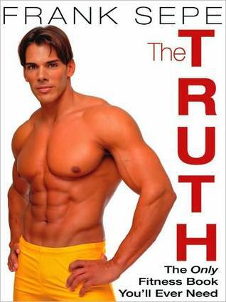 The Truth The Only Fitness Book You`ll Ever Need
