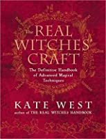 The Real Witches? Craft: Magical Techniques and Guidance for a Full Year of Practising the Craft