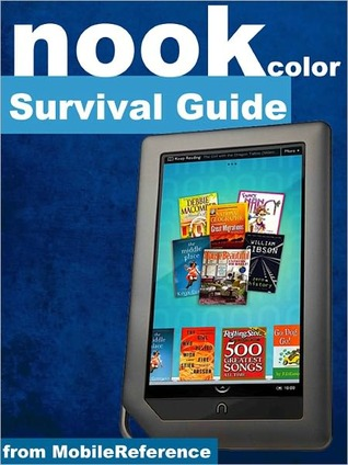 Nook Color Survival Guide: Step-by-Step User Guide for the Nook Color eReader: Using Hidden Features, Downloading FREE eBooks, Sending eMail, and Surfing Web