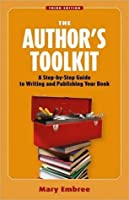 The Author's Toolkit, Third Edition: A Step-By-Step Guide to Writing and Publishing Your Book