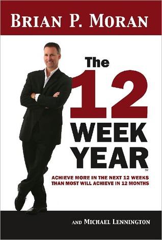 The 12 Week Year by Brian P. Moran