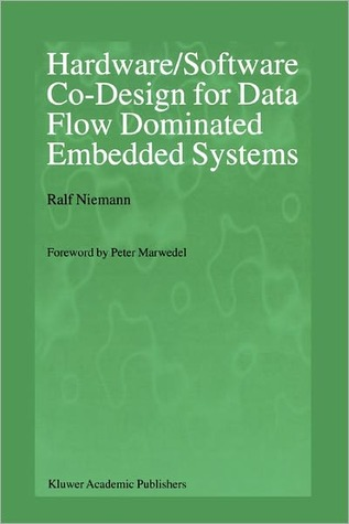 Hardware Software Co Design For Data Flow Dominated Embedded Systems By Ralf Niemann