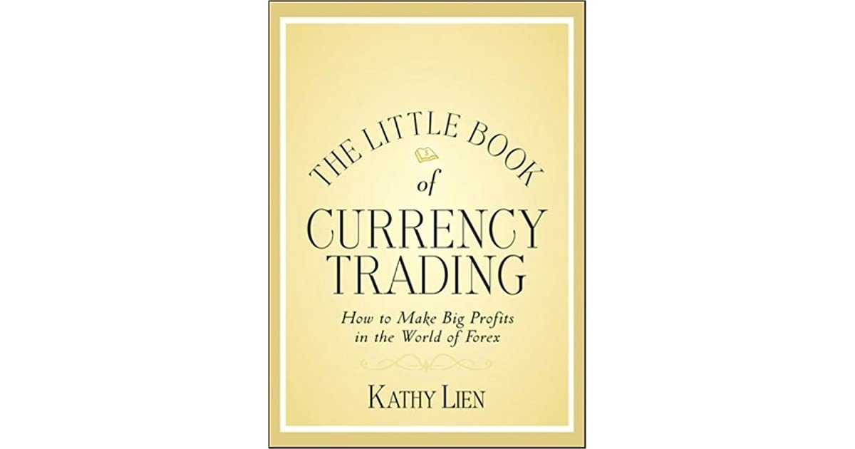 The Little Book Of Currency Trading How To Make Profits In World Forex By Kathy Lien