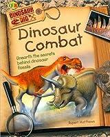 Dinosaur Combat: Unearth the Secrets Behind Dinosaur Fossils (Dinosaur Dig Series)