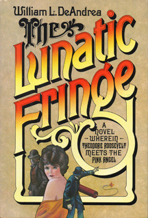 The Lunatic Fringe: A Novel Wherein Theodore Roosevelt Meets the Pink Angel