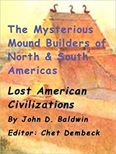 The Mysterious Mound Builders of North & South Americas