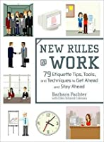 New Rules @ Work: 79 Etiquette Tips, Tools, and Techniques to Get Ahead and Stay Ahead