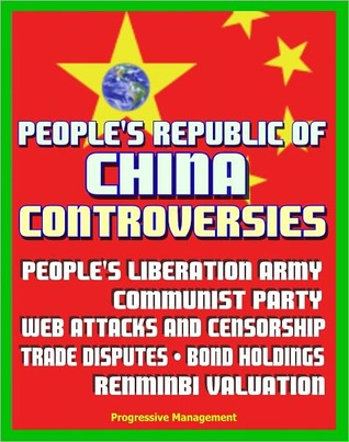 People's Republic of China Controversies: People's Liberation Army (PLA), Communist Party, Web Attacks, Internet Censorship, Trade Disputes, Debt and Bond Holdings, Renminbi (RMB) Yuan Valuation