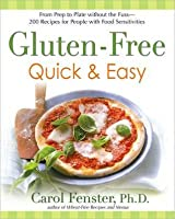 Gluten-Free Quick & Easy: From Prep to Plate Without the Fuss - 200 Recipes for People with Food Sensitivities