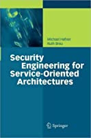 Security Engineering for Service-Oriented Architectures