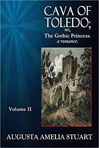 CAVA OF TOLEDO; or The Gothic Princess - A Romance. Volume II