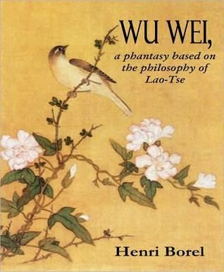 Wu Wei, a phantasy based on the philosophy of Lao-Tse