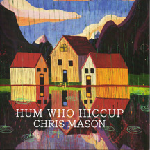 HUM WHO HICCUP by Chris Mason