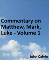 Commentary on Matthew, Mark, Luke - Volume 1
