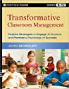 Transformative Classroom Management: Positive Strategies to Engage All Students and Promote a Psychology of Success