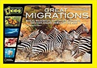 Great Migrations: Whales, Wildebeests, Butterflies, Elephants, and Other Amazing Animals on the Move (National Geographic Readers Series)