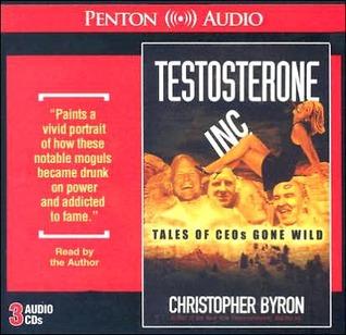 Testosterone Inc: Tales of CEOs Gone Wild