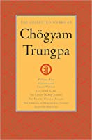 The Collected Works of Chogyam Trungpa: Crazy Wisdom; Illusion's Game; The Life of Marpa the Translator; The Rain of Wisdom; The Sadhana of Mahamudra; Selected Writings