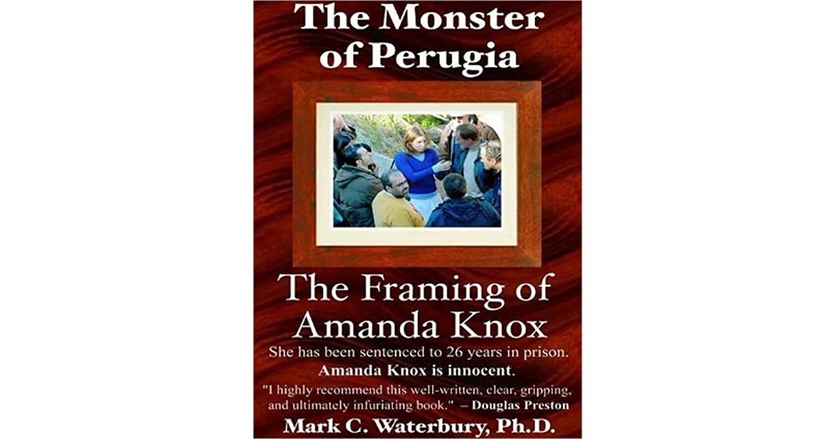 The Monster of Perugia - The Framing of Amanda Knox by Mark Waterbury