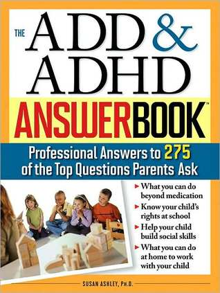 ADD and ADHD Answer Book: The Top 275 Questions Parents Ask