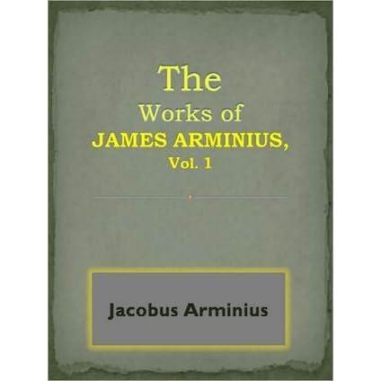 The Works Of Jacobus Arminius vol.1