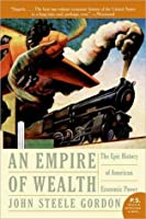 Empire of Wealth: The Epic History of American Economic Power, 1607-2001