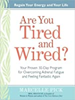 Are You Tired and Wired: Your Simple 30-Day Program for Overcoming Adrenal Fatigue and Feeling Fantastic