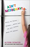 Ain't Misbehavin': Tactics for Tantrums, Meltdowns, Bedtime Blues and Other Perfectly Normal Kid Behaviors