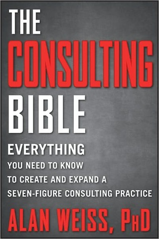 The Consulting Bible by Alan Weiss