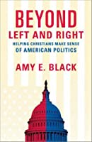 Beyond Left and Right: Helping Christians Make Sense of American Politics