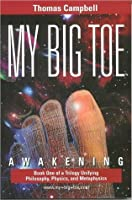 My Big Toe: Book 1 of a Trilogy Unifying Philosophy, Physics, and Metaphysics: Awakening