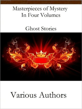 Masterpieces of Mystery In Four Volumes Ghost Stories