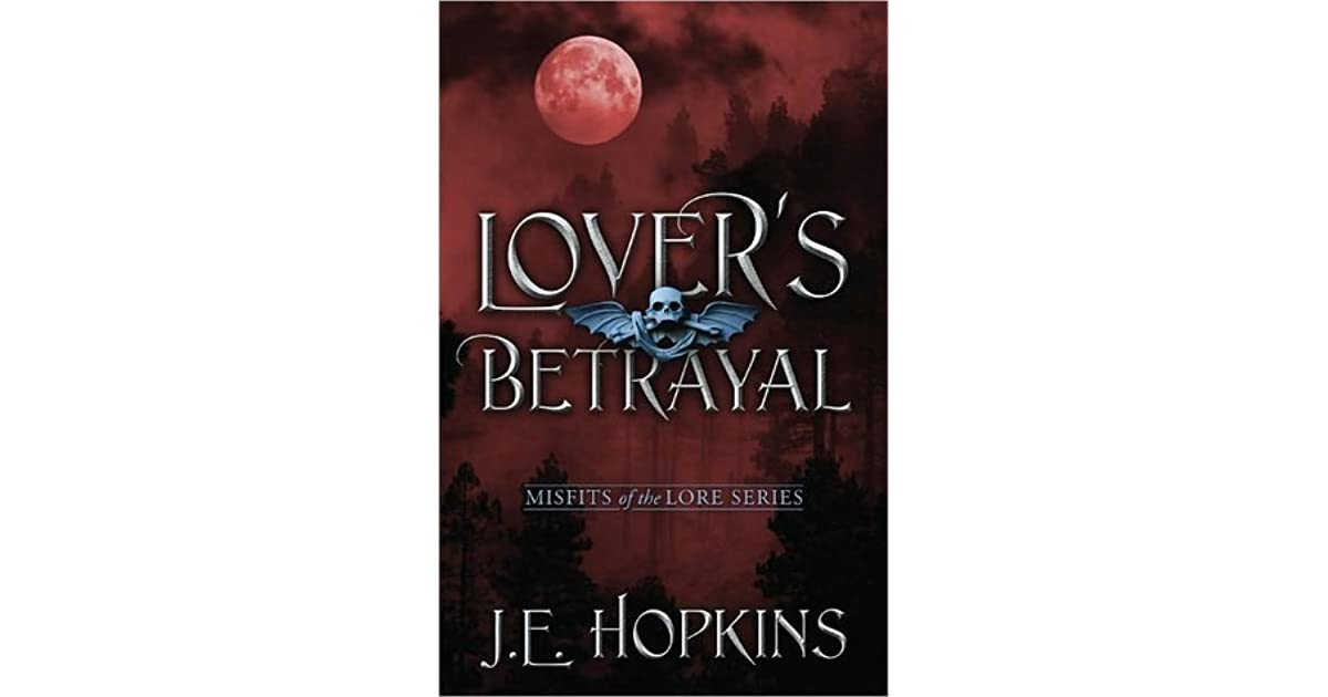Lover's Betrayal (Misfits of the Lore, #1) by J E  Hopkins